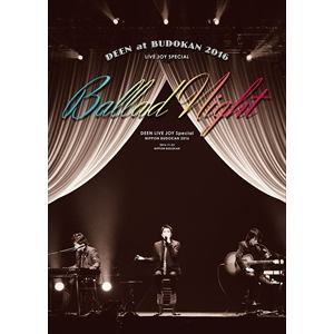 <DVD> DEEN / DEEN at 武道館 2016 LIVE JOY SPECIAL ~Ballad Night~(完全生産限定盤)
