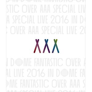 <BLU-R> AAA / AAA Special Live 2016 in Dome -FANTASTIC OVER-