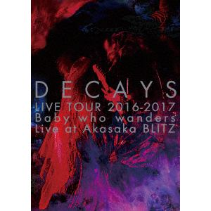 <DVD> DECAYS / DECAYS LIVE TOUR 2016-2017 Baby who wanders Live at Akasaka BLITZ