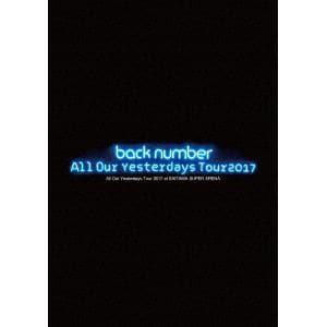 【発売日翌日以降お届け】<DVD> back number / All Our Yesterdays Tour 2017 at SAITAMA SUPER ARENA(初回限定盤)