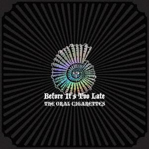 【CD】ORAL CIGARETTES / Before It's Too Late(初回限定盤A)(DVD付)