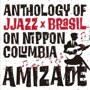<CD> AMIZADE Anthology of JJazz×Brasil on Nippon Columbia