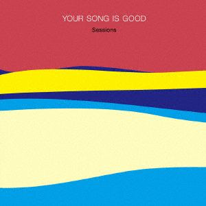 <CD> YOUR SONG IS GOOD / Sessions