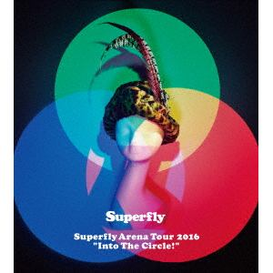 """<DVD> Superfly / Superfly Arena Tour 2016""""Into The Circle!""""(初回限定盤)"""