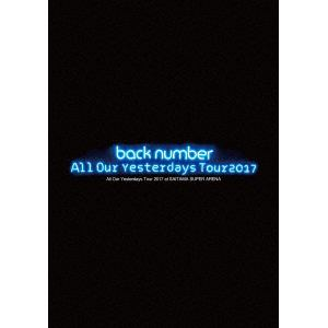 <BLU-R> back number / All Our Yesterdays Tour 2017 at SAITAMA SUPER ARENA(初回限定盤)