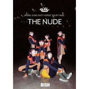 "<DVD> BiSH / BRiNG iCiNG SHiT HORSE TOUR FiNAL ""THE NUDE"""
