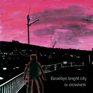 <CD> Dr.DOWNER / Goodbye, bright city